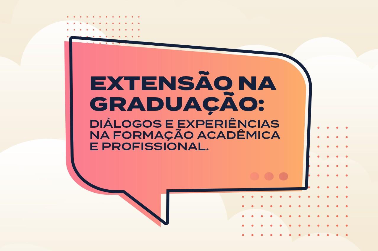 Extensão: diálogos e experiências na formação acadêmica e profissional