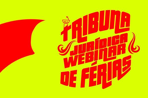 Tribuna Jurídica é tema de Webinar de Férias da Fest